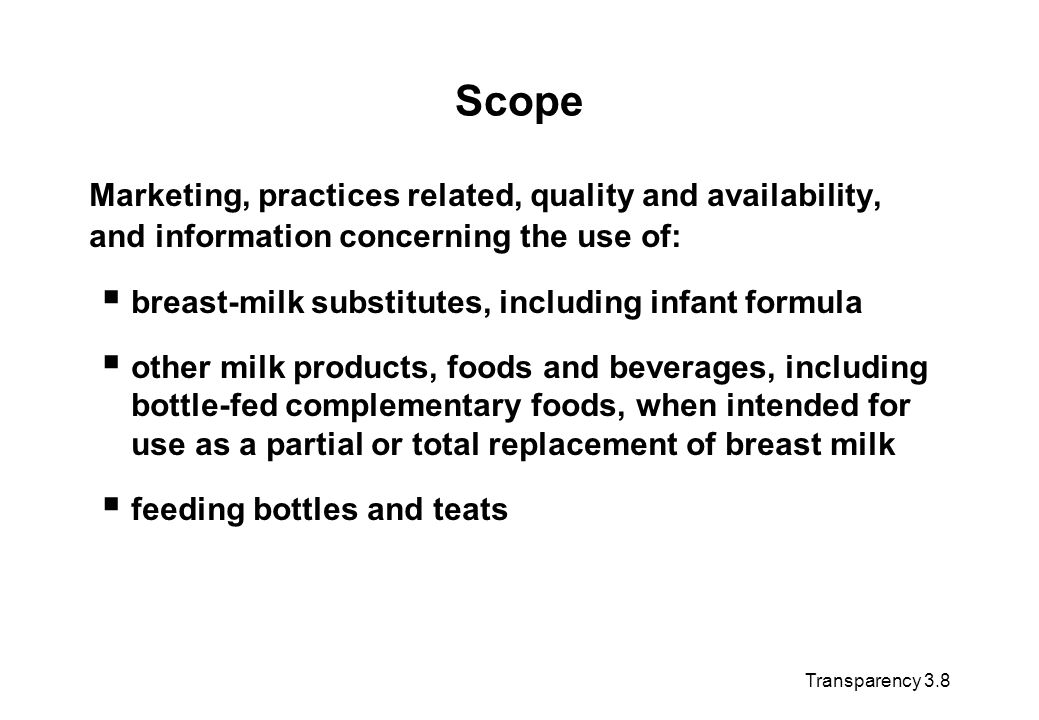 Scope Marketing, practices related, quality and availability, and information concerning the use of: breast-milk substitutes, including infant formula