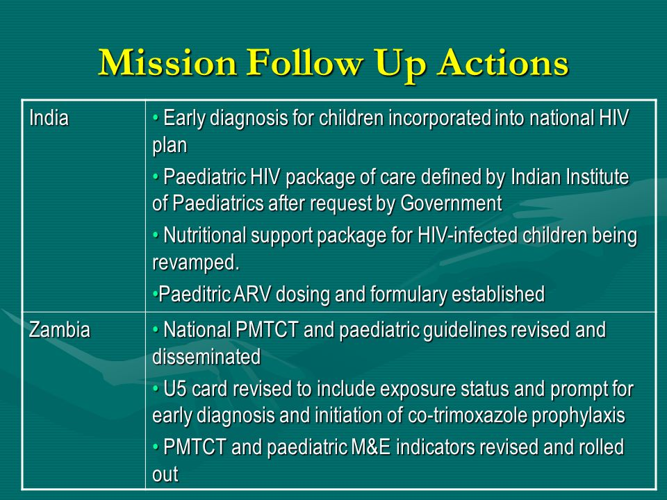 Mission Follow Up Actions India Early diagnosis for children incorporated into national HIV plan Early diagnosis for children incorporated into nation