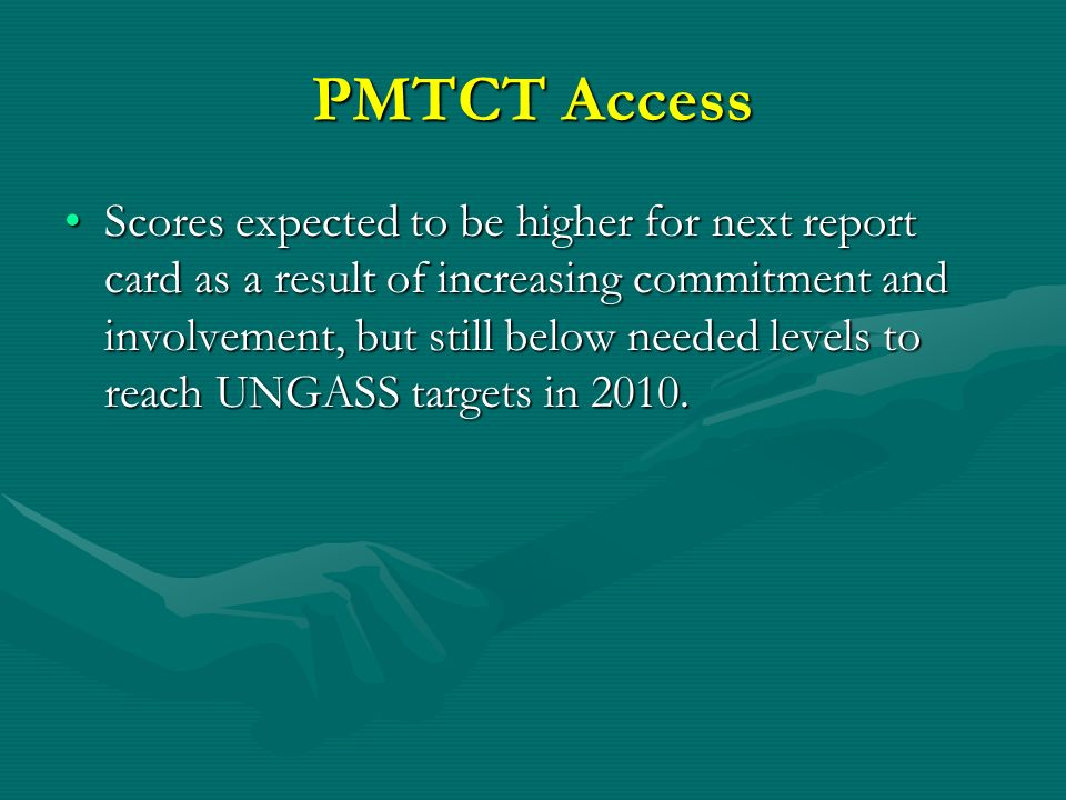 PMTCT Access Scores expected to be higher for next report card as a result of increasing commitment and involvement, but still below needed levels to