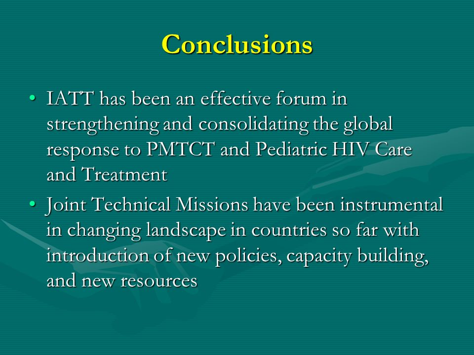 Conclusions IATT has been an effective forum in strengthening and consolidating the global response to PMTCT and Pediatric HIV Care and TreatmentIATT