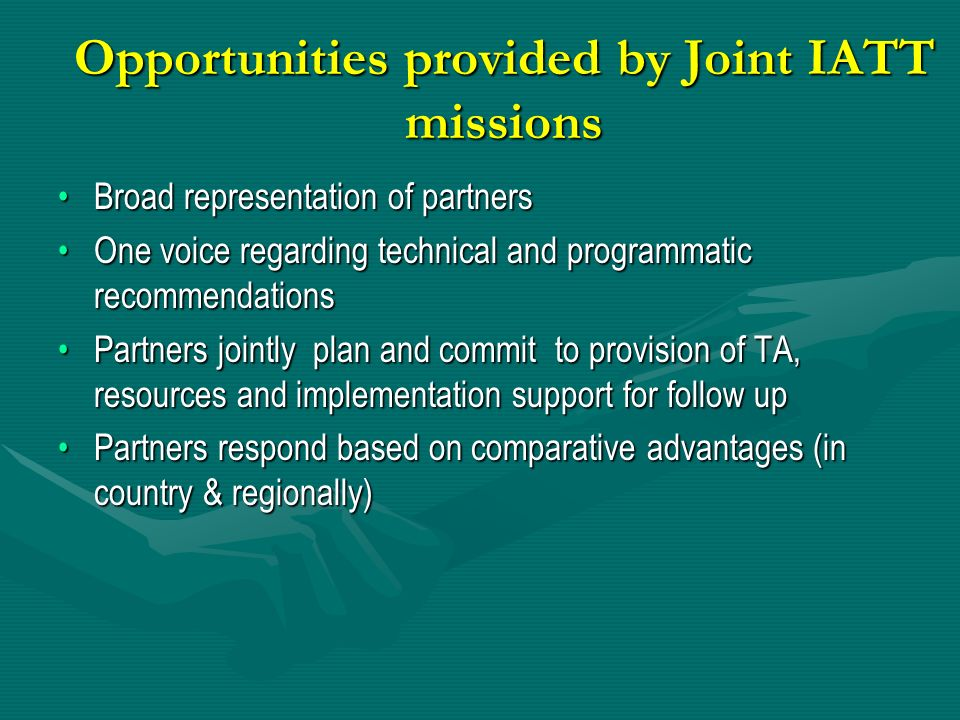 Opportunities provided by Joint IATT missions Broad representation of partnersBroad representation of partners One voice regarding technical and progr