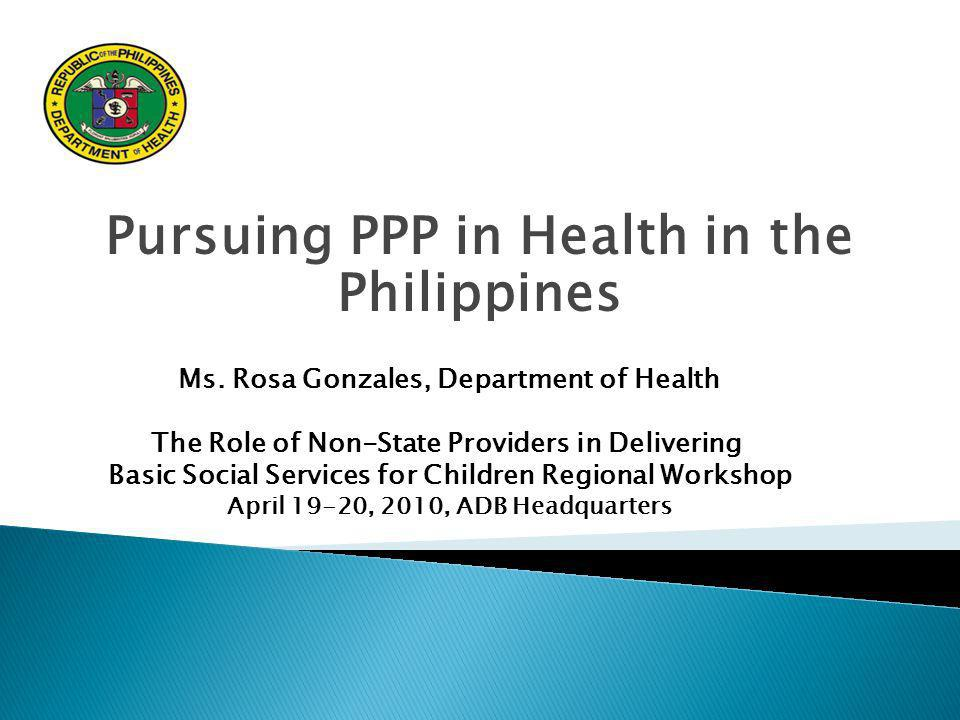 Pursuing PPP in Health in the Philippines Ms.