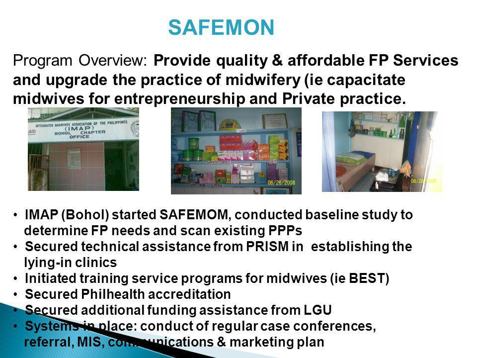 SAFEMON Program Overview: Provide quality & affordable FP Services and upgrade the practice of midwifery (ie capacitate midwives for entrepreneurship and Private practice.
