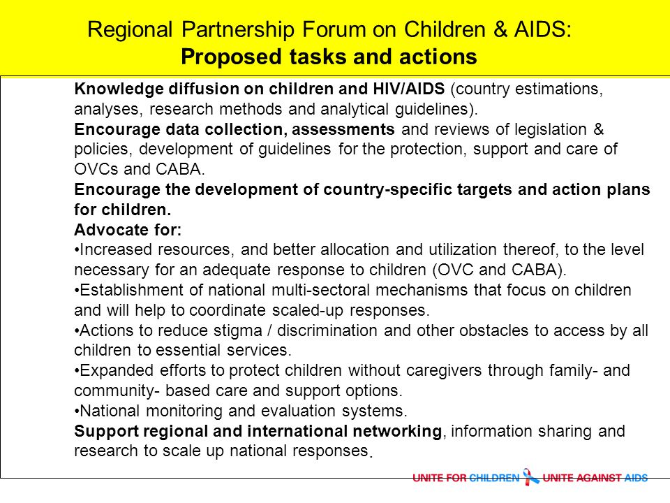 Regional Partnership Forum on Children & AIDS: Proposed tasks and actions Knowledge diffusion on children and HIV/AIDS (country estimations, analyses, research methods and analytical guidelines).