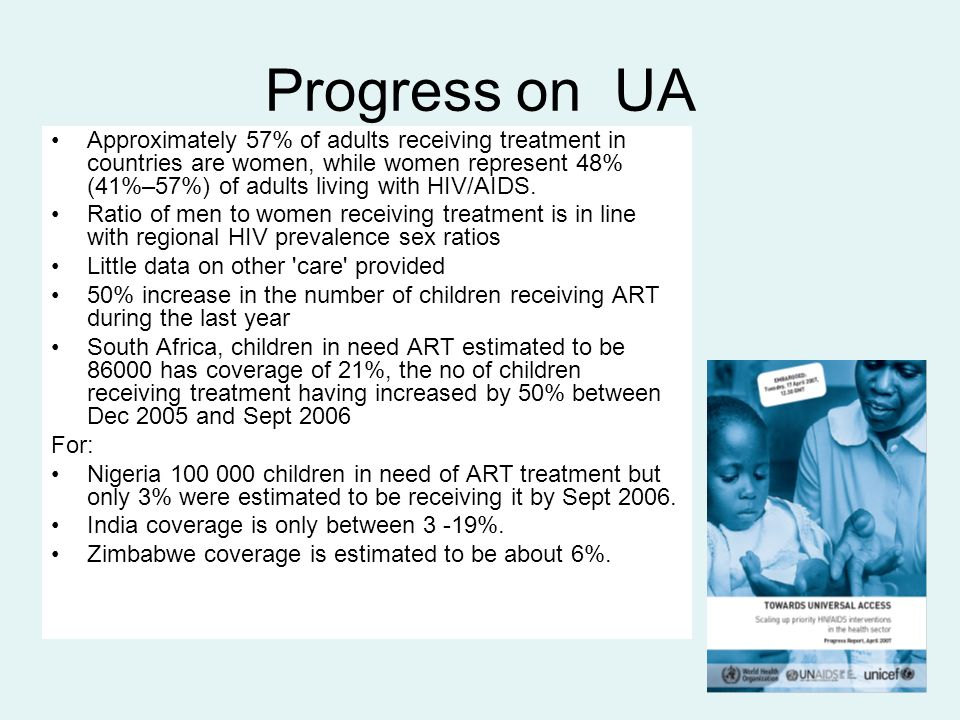 Progress on UA Approximately 57% of adults receiving treatment in countries are women, while women represent 48% (41%–57%) of adults living with HIV/A