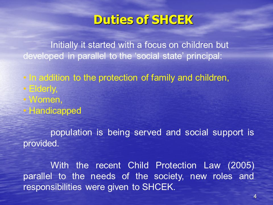 4 Initially it started with a focus on children but developed in parallel to the social state principal: In addition to the protection of family and children, Elderly, Women, Handicapped population is being served and social support is provided.