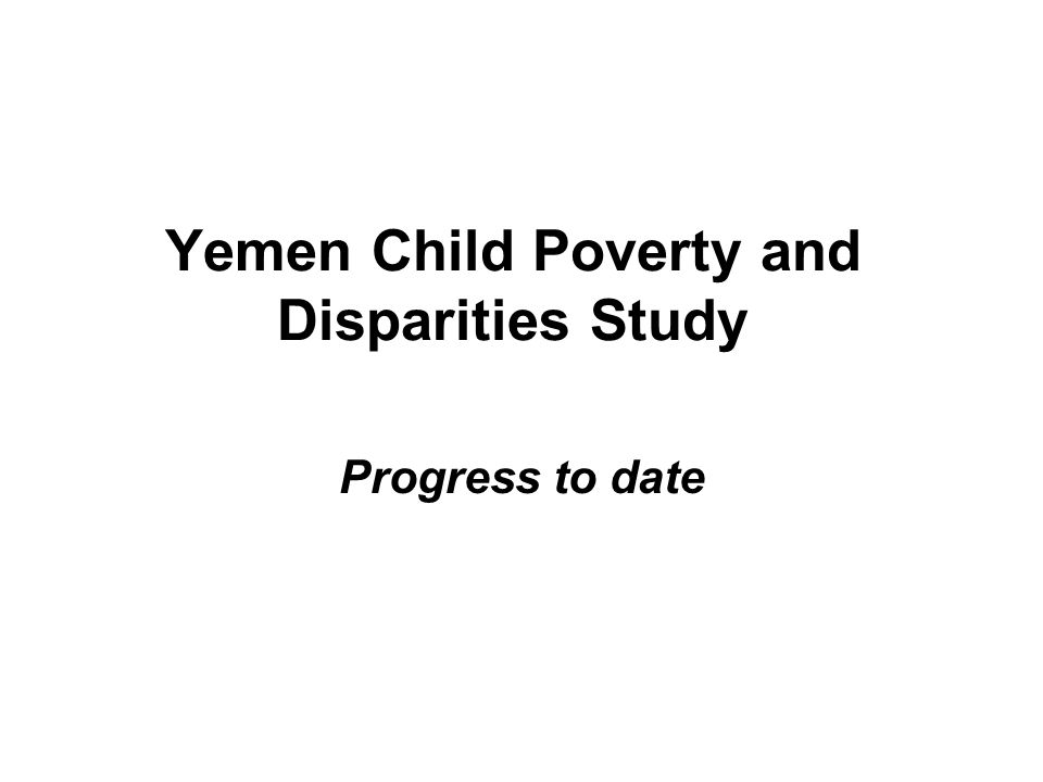 Yemen Child Poverty and Disparities Study Progress to date