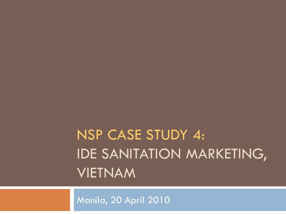 NSP CASE STUDY 4: IDE SANITATION MARKETING, VIETNAM Manila, 20 April 2010