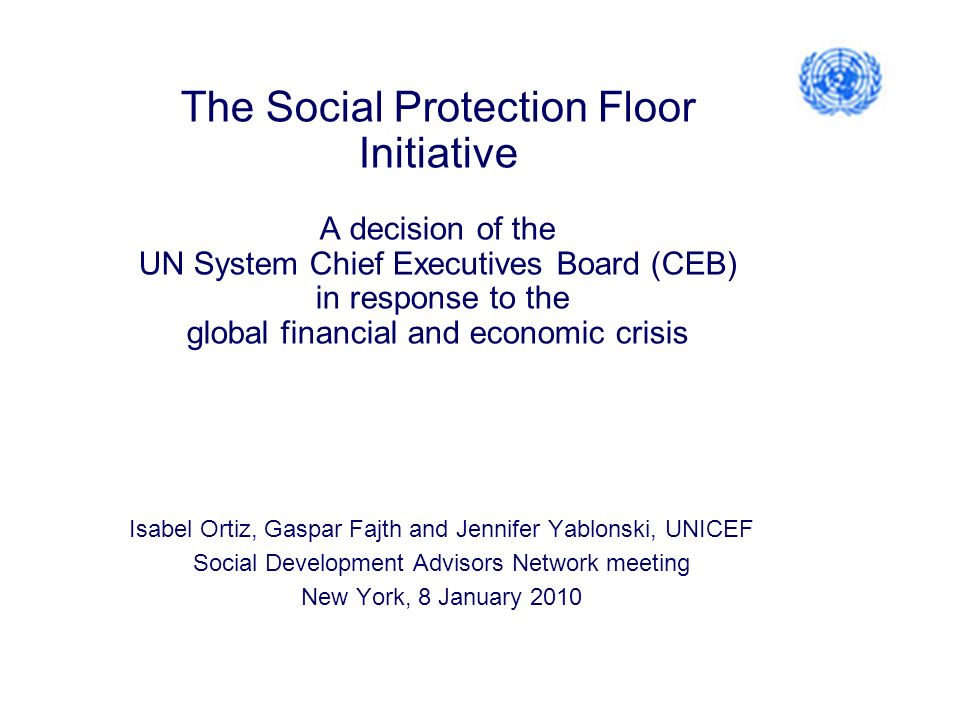 The Social Protection Floor Initiative A decision of the UN System Chief Executives Board (CEB) in response to the global financial and economic crisi