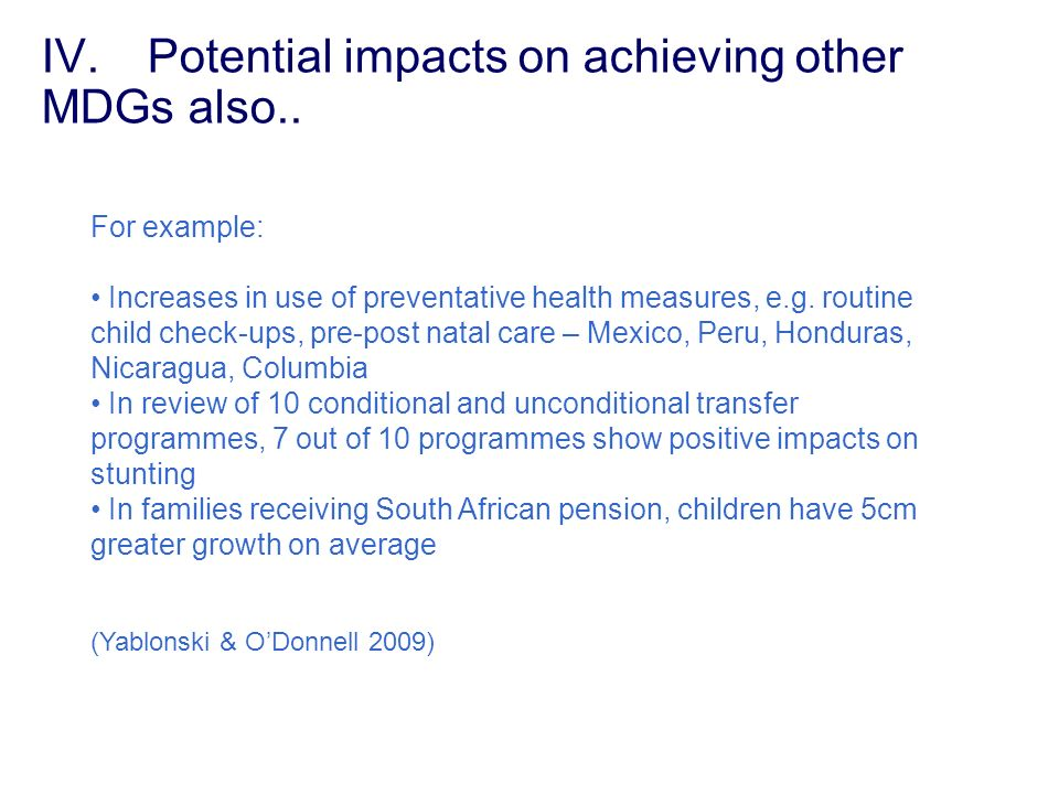 IV.Potential impacts on achieving other MDGs also.. For example: Increases in use of preventative health measures, e.g. routine child check-ups, pre-p