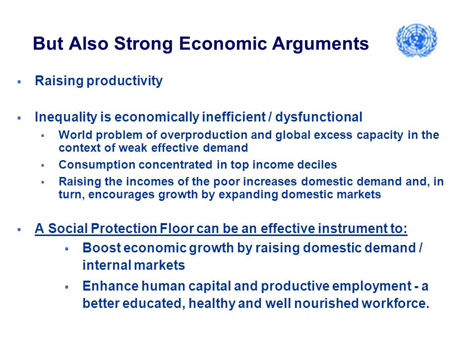 But Also Strong Economic Arguments Raising productivity Inequality is economically inefficient / dysfunctional World problem of overproduction and glo