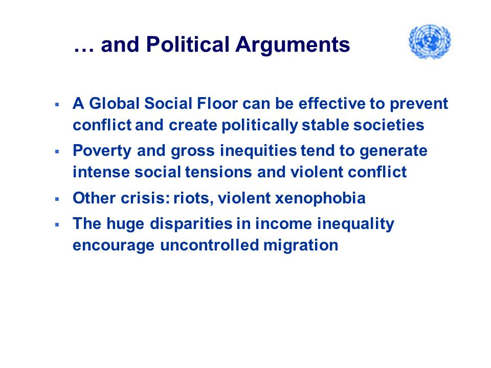 … and Political Arguments A Global Social Floor can be effective to prevent conflict and create politically stable societies Poverty and gross inequit
