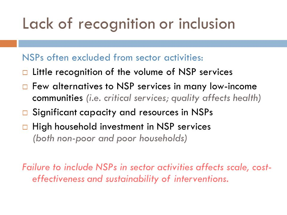 Lack of recognition or inclusion NSPs often excluded from sector activities: Little recognition of the volume of NSP services Few alternatives to NSP