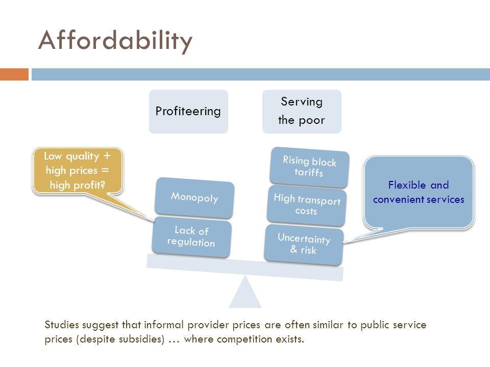 Affordability Profiteering Serving the poor Uncertainty & risk High transport costs Rising block tariffs Lack of regulation Monopoly Flexible and conv