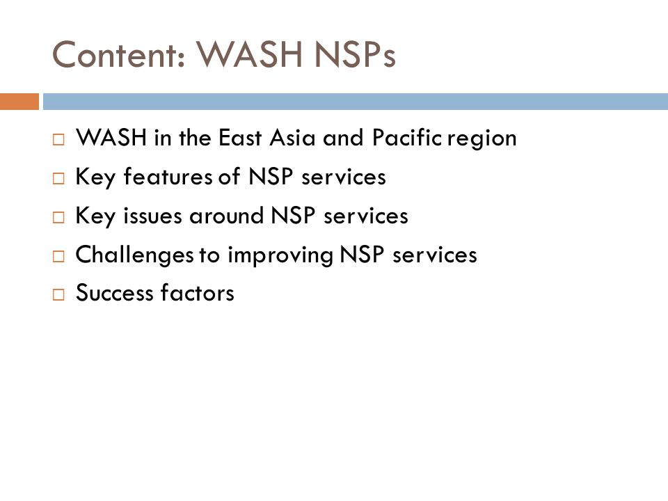 Content: WASH NSPs WASH in the East Asia and Pacific region Key features of NSP services Key issues around NSP services Challenges to improving NSP se