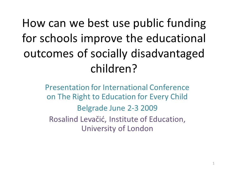 How can we best use public funding for schools improve the educational outcomes of socially disadvantaged children? Presentation for International Con