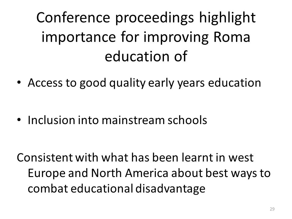 Conference proceedings highlight importance for improving Roma education of Access to good quality early years education Inclusion into mainstream sch