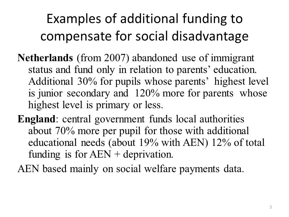 Examples of additional funding to compensate for social disadvantage Netherlands (from 2007) abandoned use of immigrant status and fund only in relati