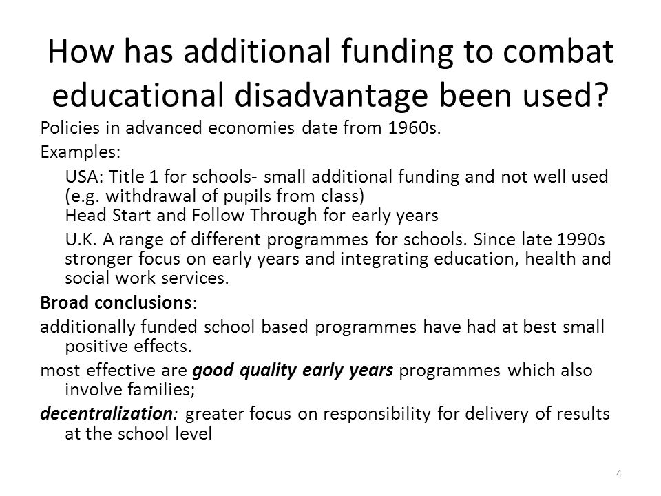 How has additional funding to combat educational disadvantage been used? Policies in advanced economies date from 1960s. Examples: USA: Title 1 for sc
