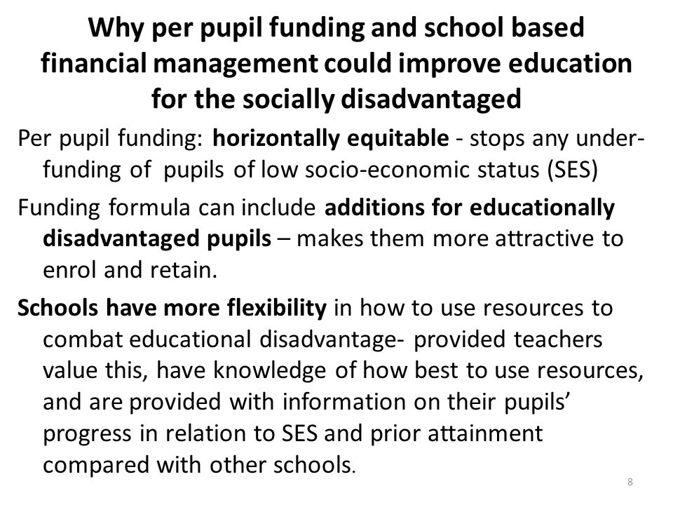 Why per pupil funding and school based financial management could improve education for the socially disadvantaged Per pupil funding: horizontally equ