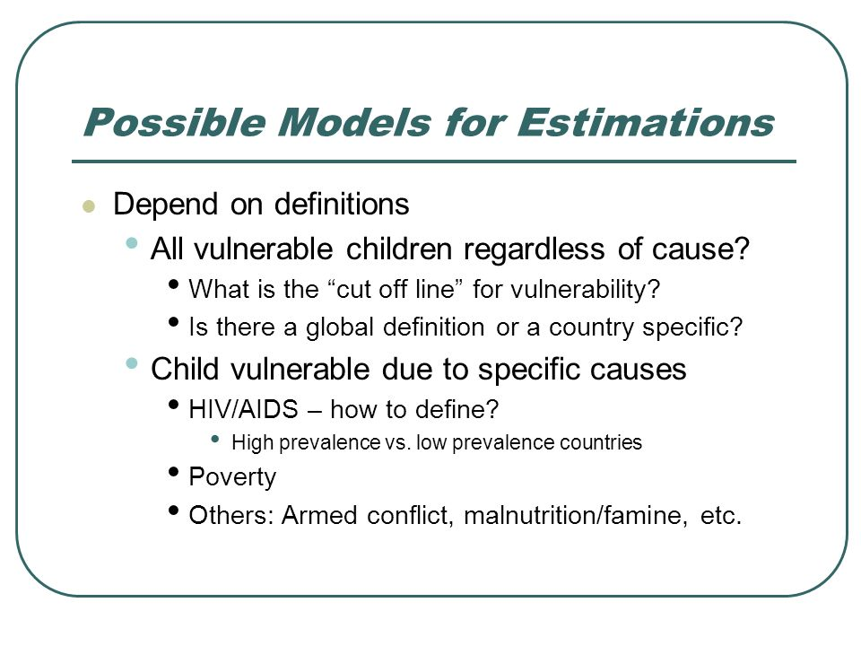 Possible Models for Estimations Depend on definitions All vulnerable children regardless of cause.