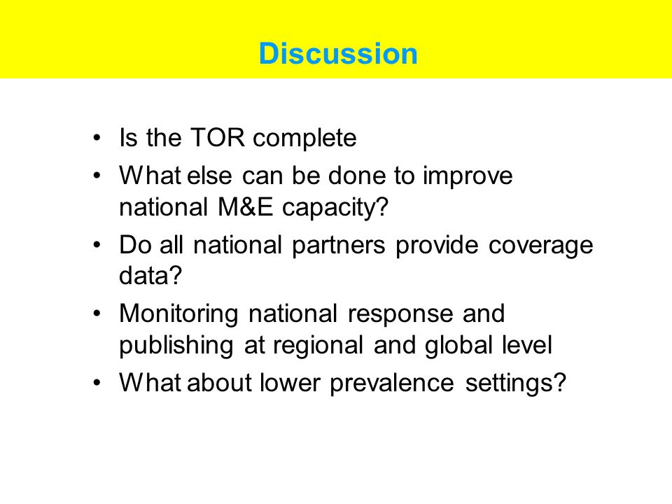 Discussion Is the TOR complete What else can be done to improve national M&E capacity.