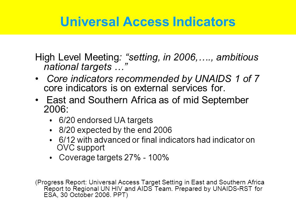 Universal Access Indicators High Level Meeting: setting, in 2006,…., ambitious national targets … Core indicators recommended by UNAIDS 1 of 7 core indicators is on external services for.