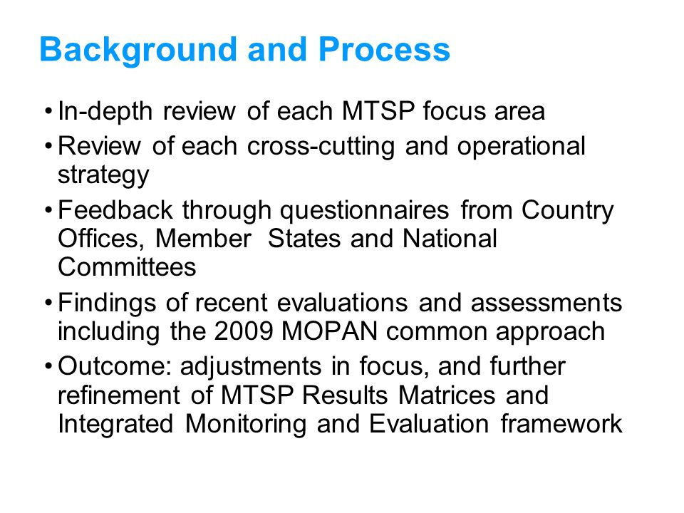 Background and Process In-depth review of each MTSP focus area Review of each cross-cutting and operational strategy Feedback through questionnaires f