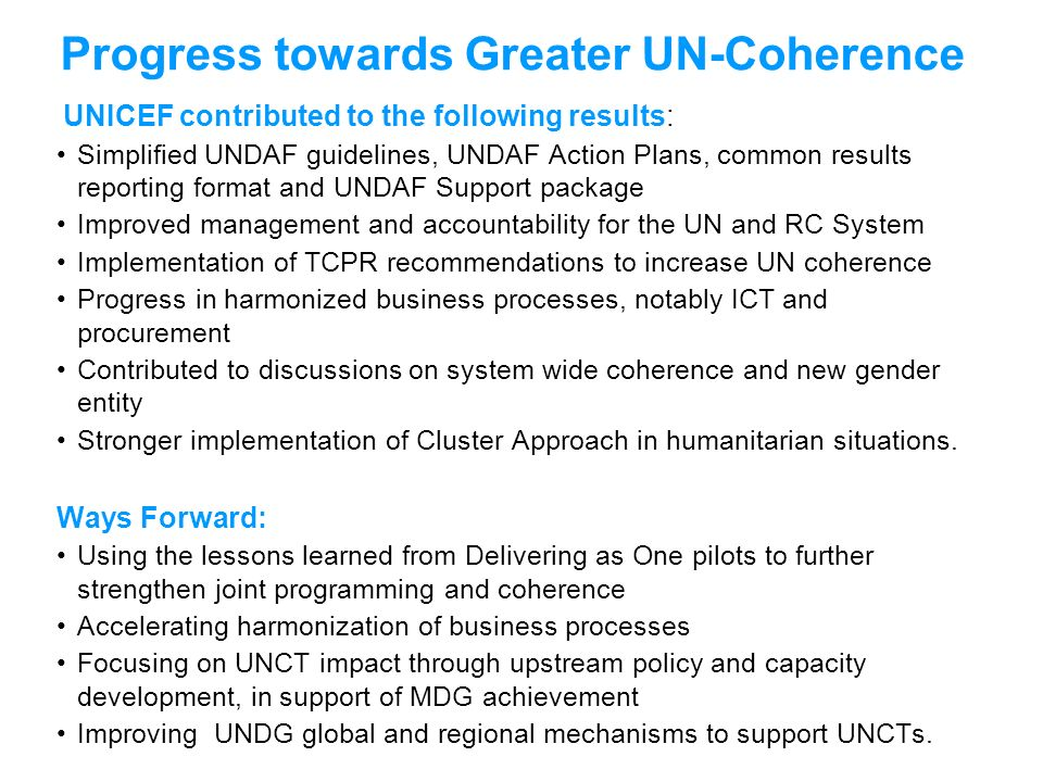 UNICEF contributed to the following results: Simplified UNDAF guidelines, UNDAF Action Plans, common results reporting format and UNDAF Support packag