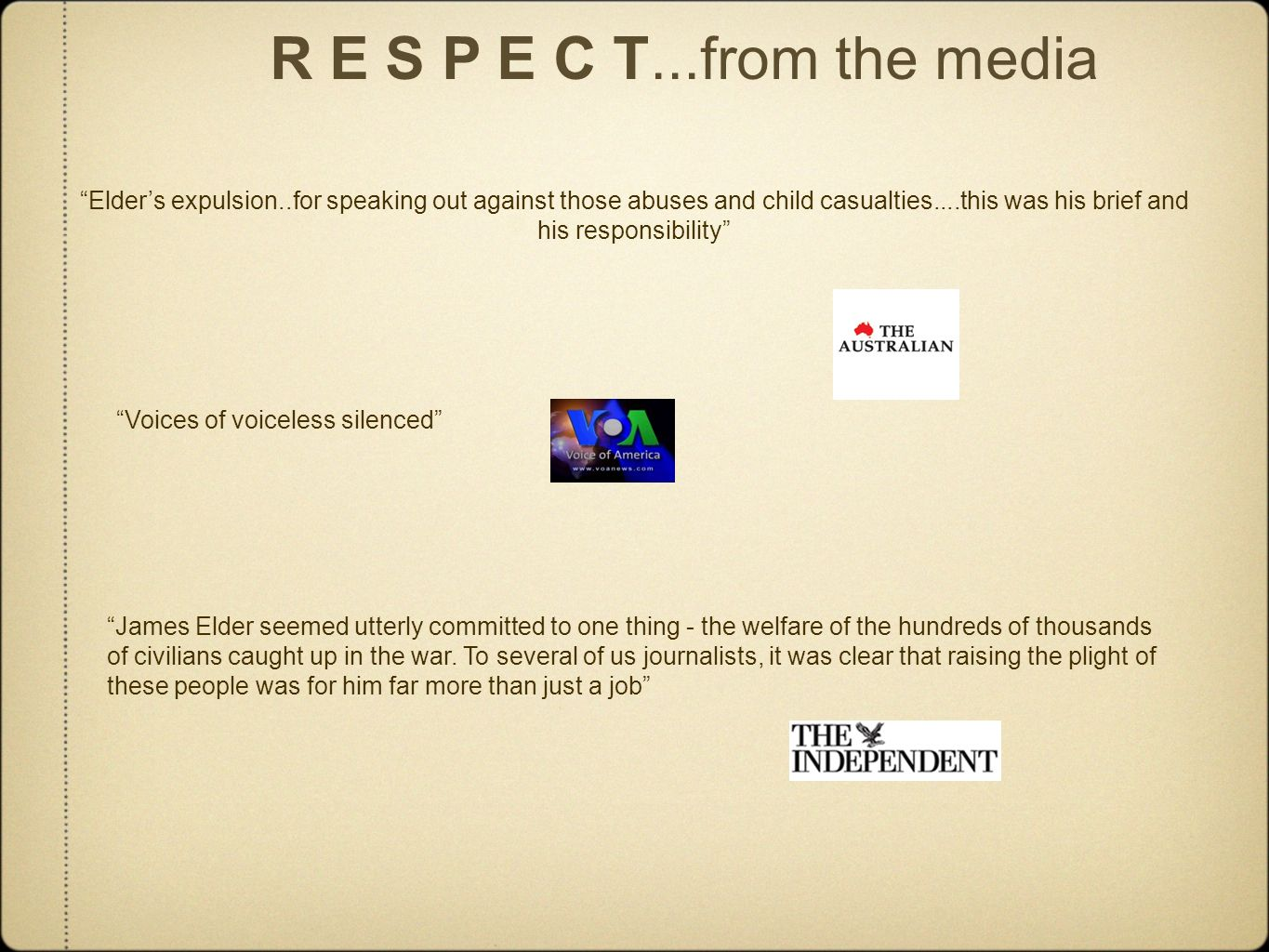 Elders expulsion..for speaking out against those abuses and child casualties....this was his brief and his responsibility R E S P E C T...from the media Voices of voiceless silenced James Elder seemed utterly committed to one thing - the welfare of the hundreds of thousands of civilians caught up in the war.