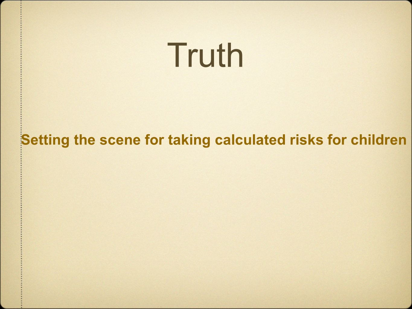 Setting the scene for taking calculated risks for children Truth