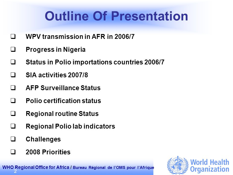 WHO Regional Office for Africa / Bureau Régional de lOMS pour lAfrique 2 WPV transmission in AFR in 2006/7 Progress in Nigeria Status in Polio importa