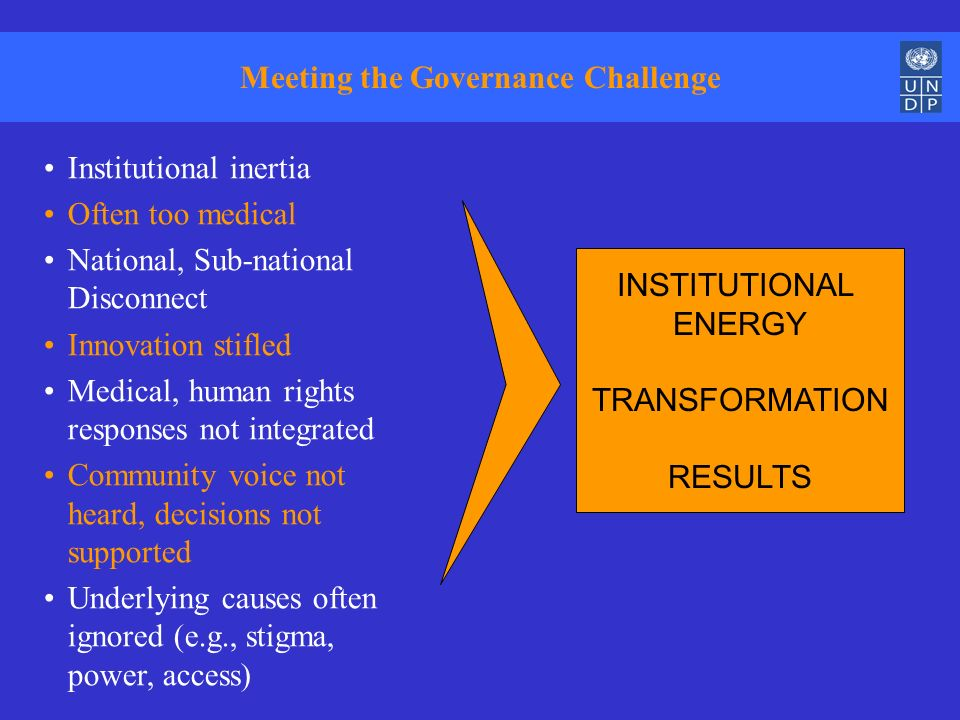 INSTITUTIONAL ENERGY TRANSFORMATION RESULTS Meeting the Governance Challenge Institutional inertia Often too medical National, Sub-national Disconnect