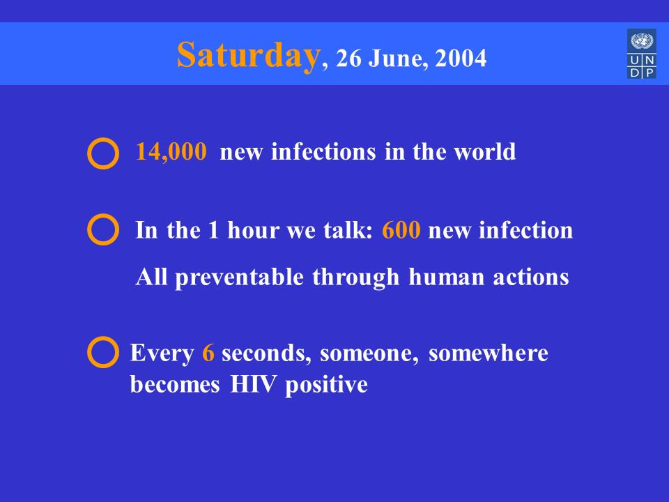 14,000 new infections in the world In the 1 hour we talk: 600 new infection All preventable through human actions Every 6 seconds, someone, somewhere