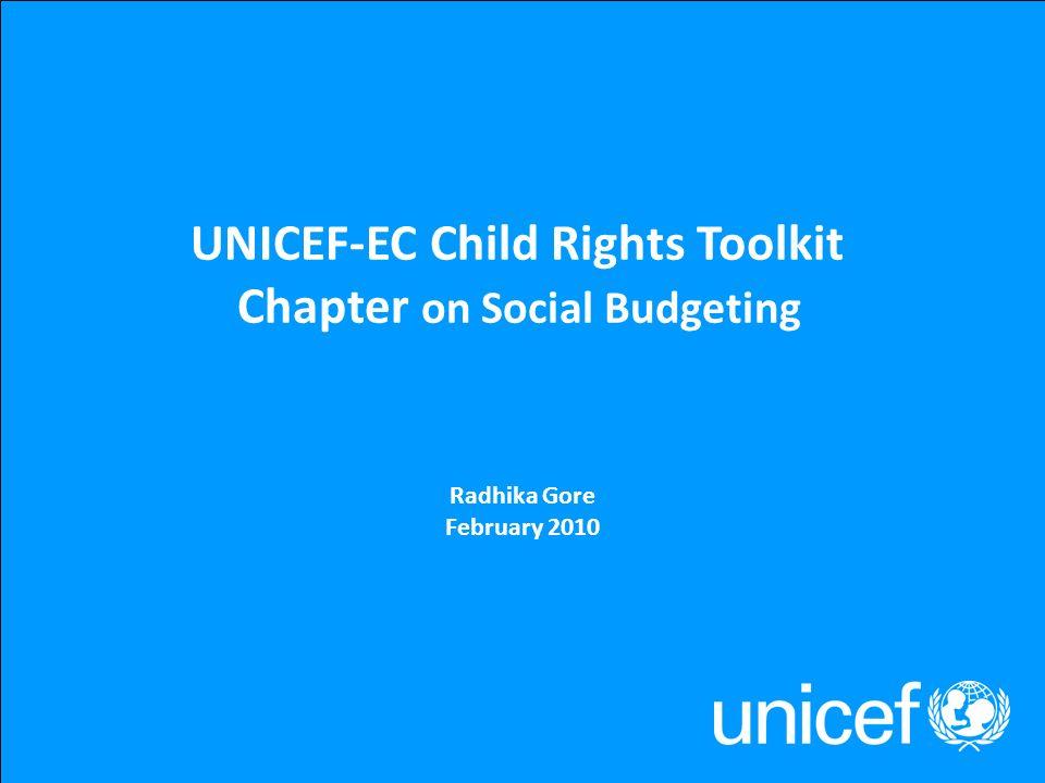 UNICEF-EC Toolkit Background Paper on Social Budgeting Draft Radhika Gore February 19, 2010 1 UNICEF-EC Child Rights Toolkit Chapter on Social Budgeti