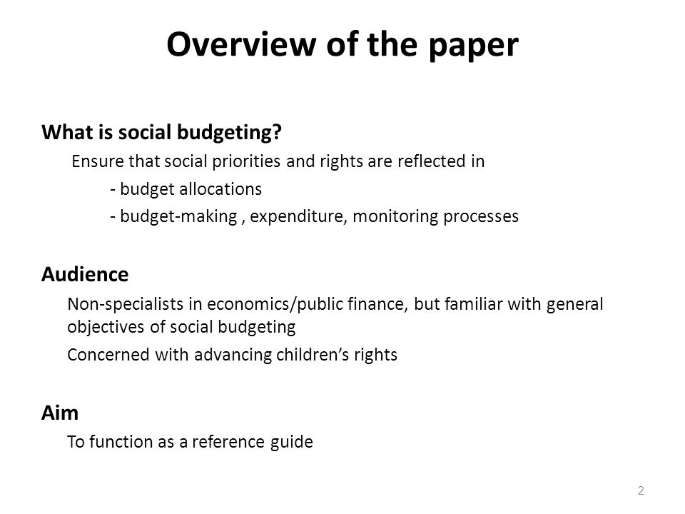 Overview of the paper What is social budgeting? Ensure that social priorities and rights are reflected in - budget allocations - budget-making, expend
