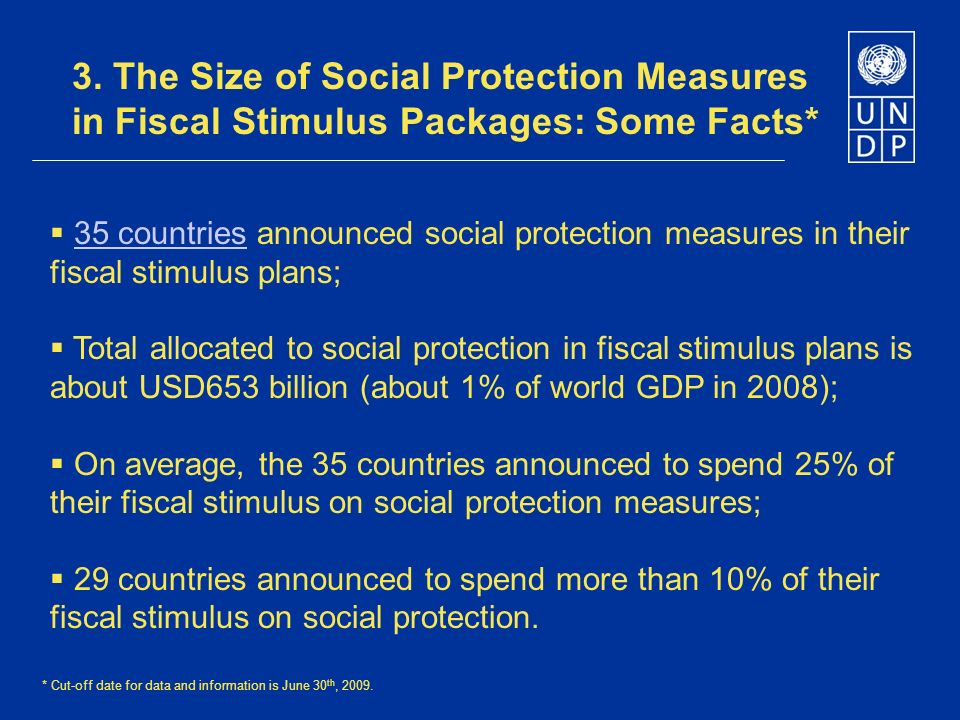 3. The Size of Social Protection Measures in Fiscal Stimulus Packages: Some Facts* 35 countries announced social protection measures in their fiscal s