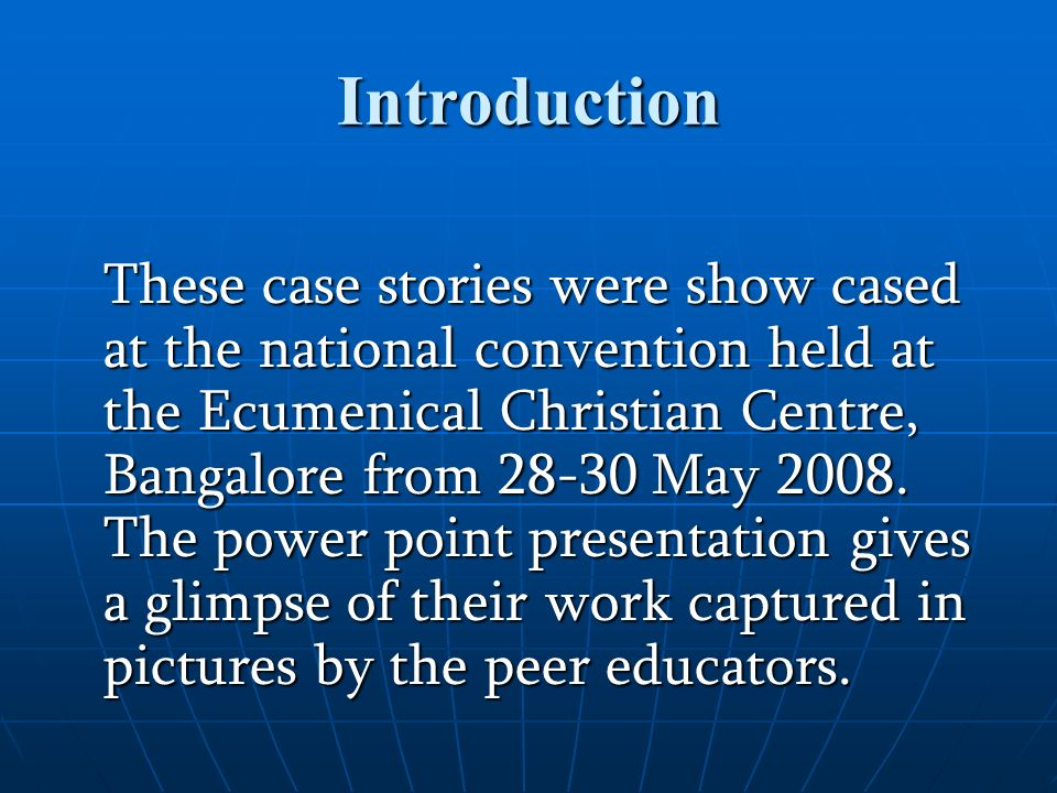 Introduction These case stories were show cased at the national convention held at the Ecumenical Christian Centre, Bangalore from 28-30 May 2008.