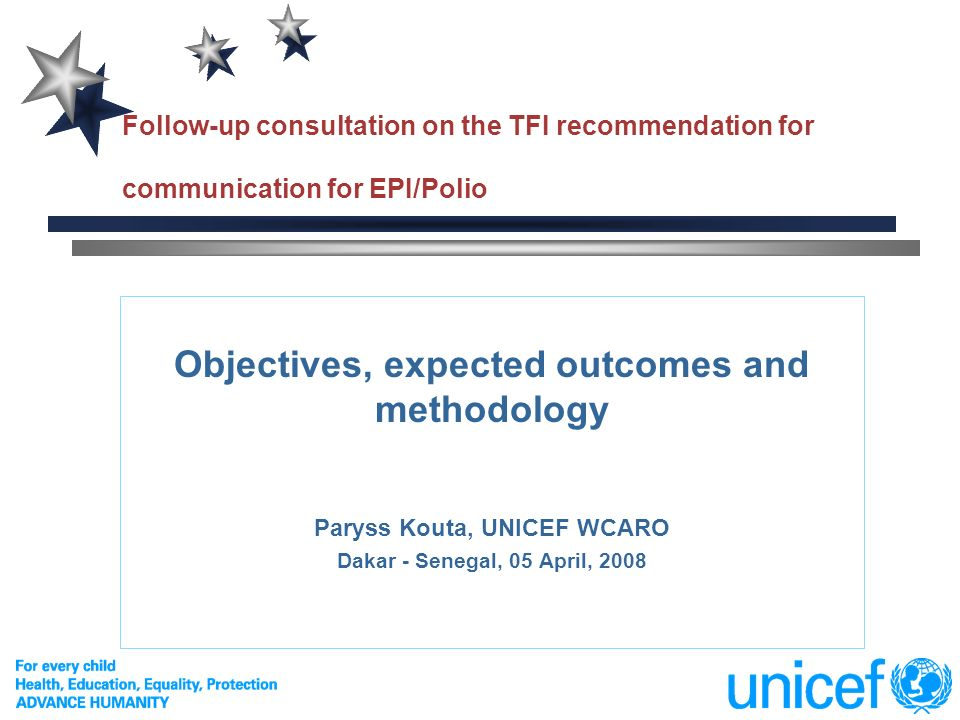 Follow-up consultation on the TFI recommendation for communication for EPI/Polio Objectives, expected outcomes and methodology Paryss Kouta, UNICEF WCARO Dakar - Senegal, 05 April, 2008
