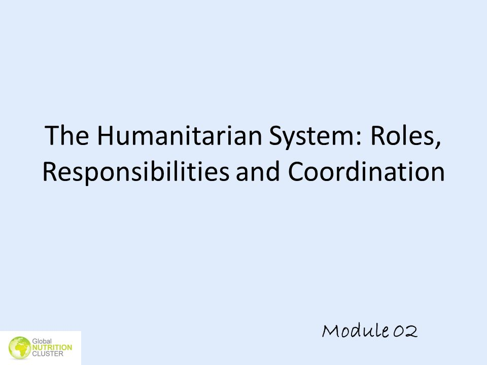 The Humanitarian System: Roles, Responsibilities and Coordination Module 02