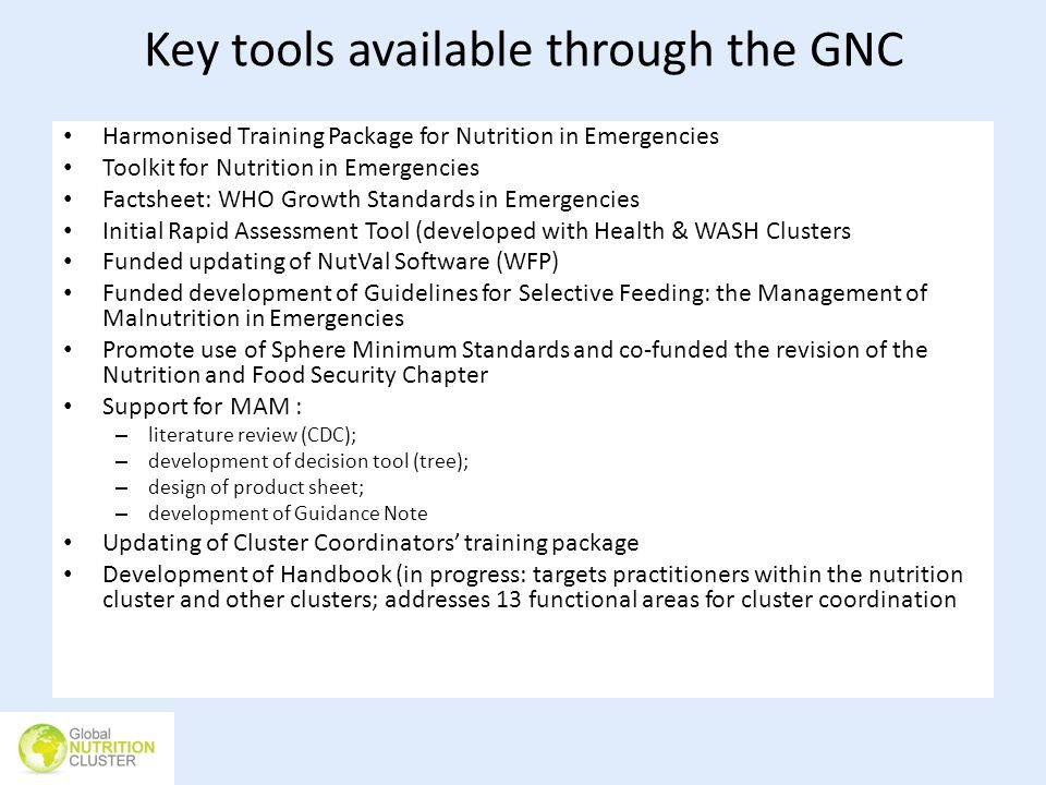 Key tools available through the GNC Harmonised Training Package for Nutrition in Emergencies Toolkit for Nutrition in Emergencies Factsheet: WHO Growt