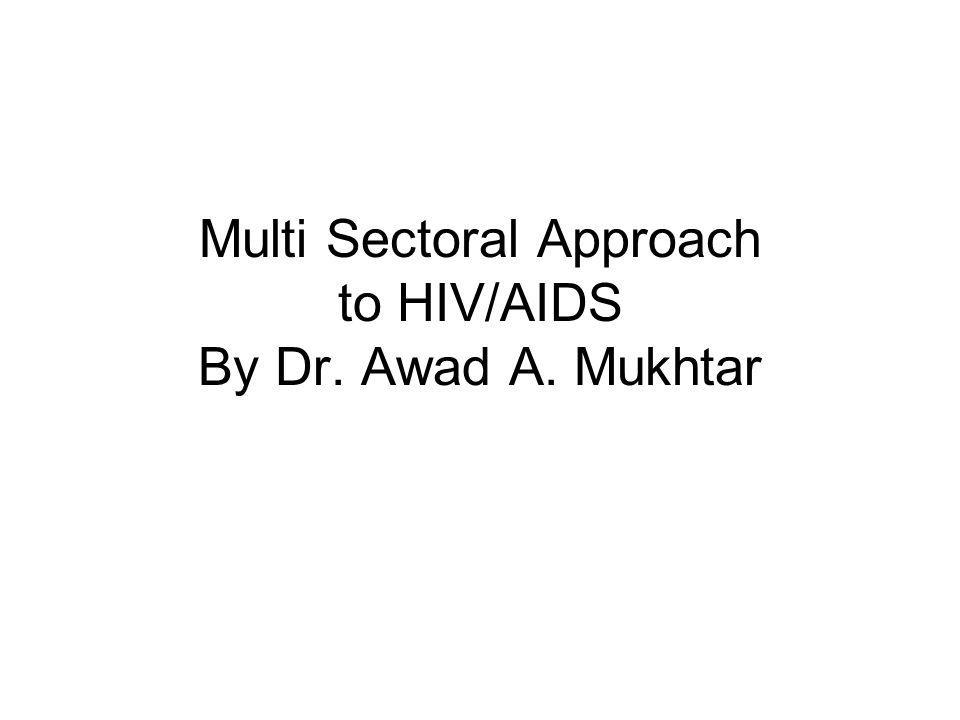 Multi Sectoral Approach to HIV/AIDS By Dr. Awad A. Mukhtar