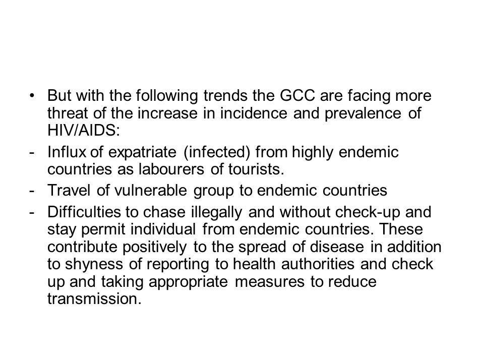 But with the following trends the GCC are facing more threat of the increase in incidence and prevalence of HIV/AIDS: -Influx of expatriate (infected)