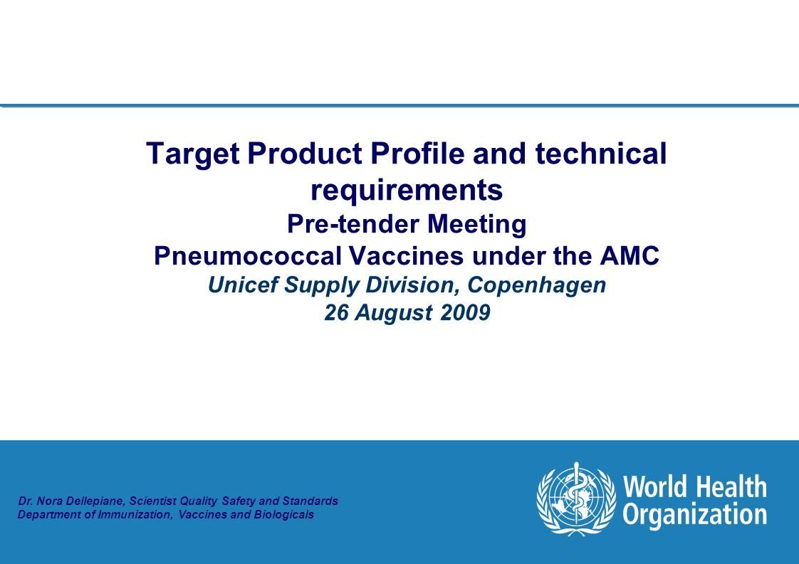 Dr. Nora Dellepiane, Scientist Quality Safety and Standards Department of Immunization, Vaccines and Biologicals Target Product Profile and technical