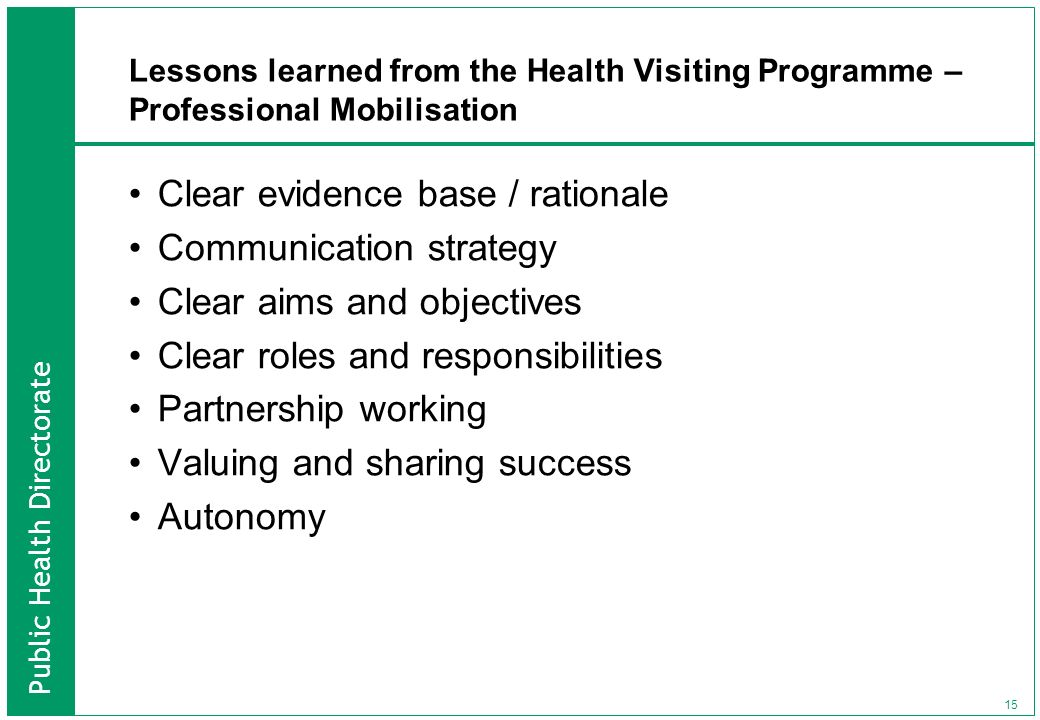 Public Health Directorate 15 Lessons learned from the Health Visiting Programme – Professional Mobilisation Clear evidence base / rationale Communicat