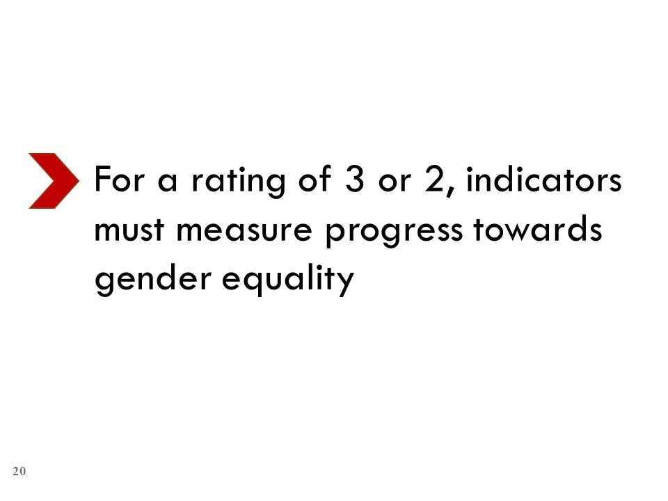 20 For a rating of 3 or 2, indicators must measure progress towards gender equality