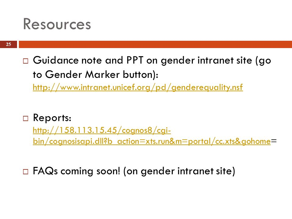 Resources 25 Guidance note and PPT on gender intranet site (go to Gender Marker button): http://www.intranet.unicef.org/pd/genderequality.nsf http://w