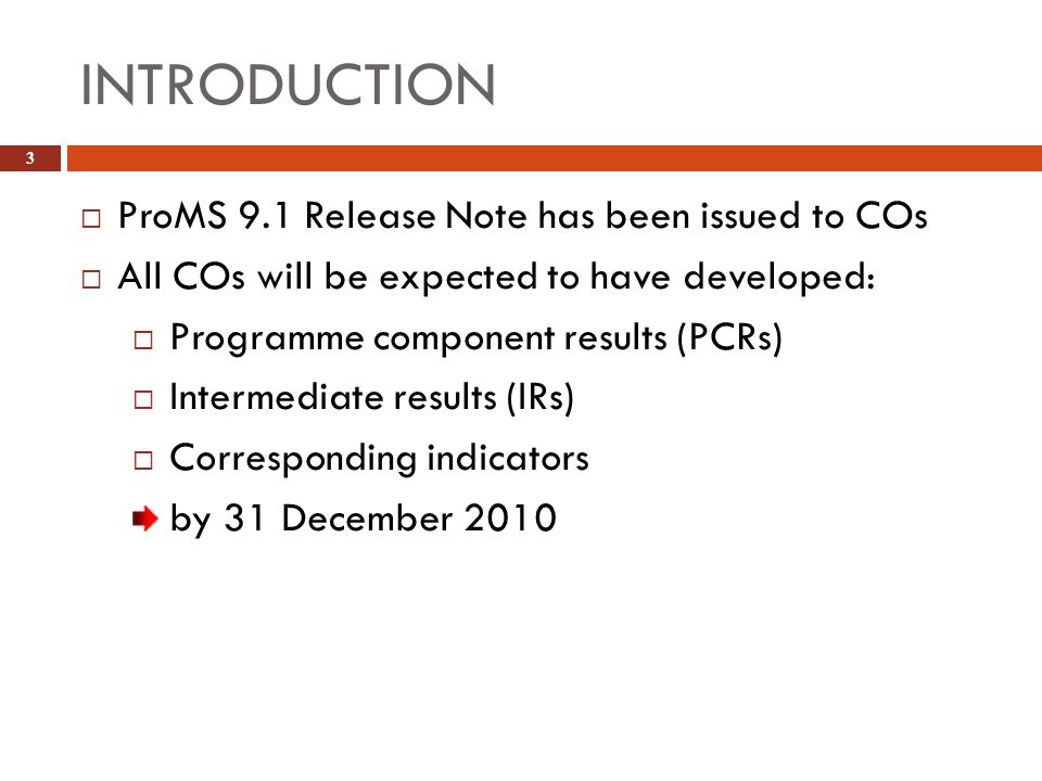 INTRODUCTION 3 ProMS 9.1 Release Note has been issued to COs All COs will be expected to have developed: Programme component results (PCRs) Intermedia
