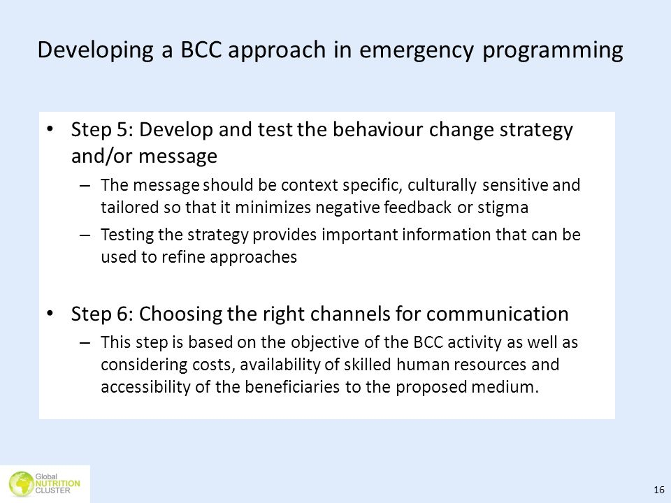 Developing a BCC approach in emergency programming Step 5: Develop and test the behaviour change strategy and/or message – The message should be conte