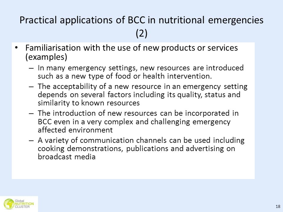 Practical applications of BCC in nutritional emergencies (2) Familiarisation with the use of new products or services (examples) – In many emergency s